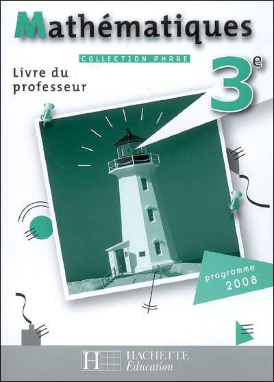 Phare Mathematiques 3e - Livre Du Professeur - Edition 2008