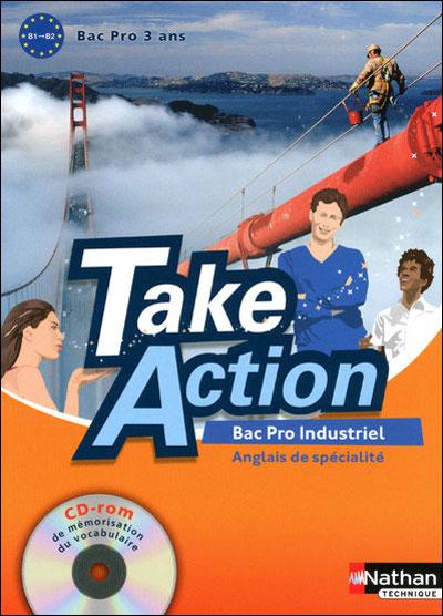 Take Action - Anglais Livre de l'élève - Bac Pro 3 ans Industriels - Niveau B1>B2