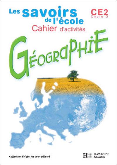 Savoirs de l'école géographie CE2 - Cahier d'activités - Ed.2002