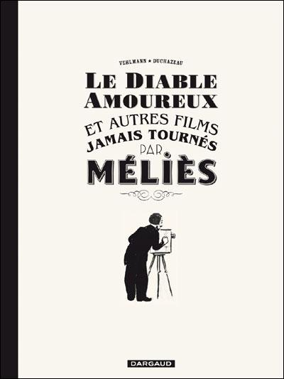 Le Diable amoureux et autres films jamais tournés par Méliès - Le Diable amoureux et autres