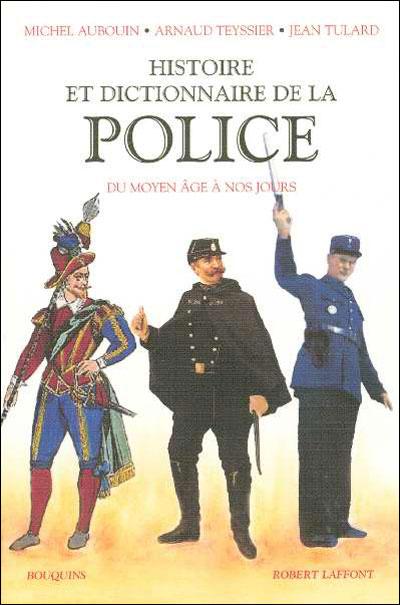Histoire et dictionnaire de la Police Francaise