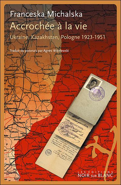 Accrochee a la vie Volhynie Kazakhstan Pologne 1923 1951