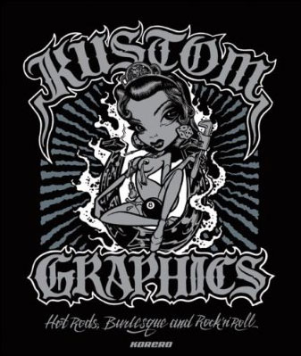 Kustom Graphics : Hot Rods, Burlesque and Rock 'n' Roll