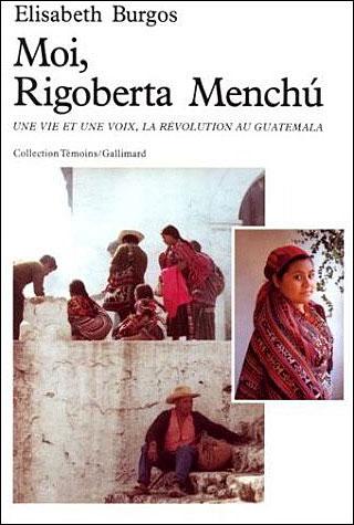 Moi, Rigoberta Menchú une vie et une voix, la révolution au Guatemala