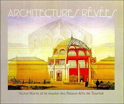 Architectures Revees Victor Horta et le Musee des Beaux-Arts de Tournai