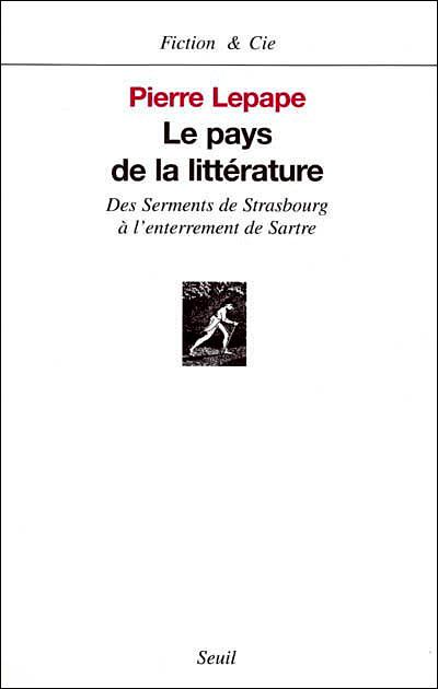Le Pays de la littérature. Des Serments de Strasbourg à l'enterrement de Sartre