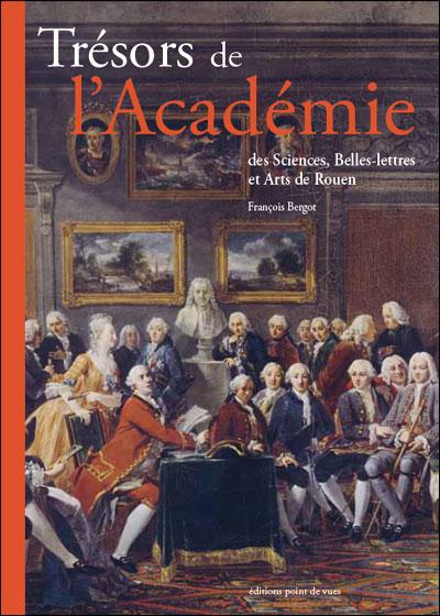 Trésors de l'académie des sciences, belles-lettres et arts de Rouen