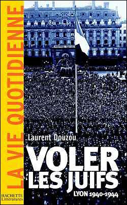 Voler les juifs, Lyon, 1940 - 1944