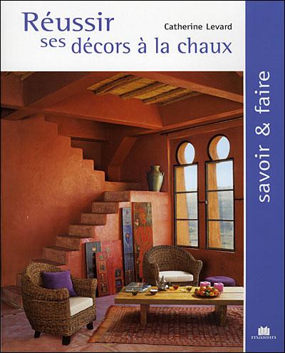 Réussir ses décors à la chaux - Catherine Levard (Auteur)