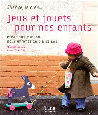 Jeux et jouets pour nos enfants créations maison pour enfants de 0 à 12 ans