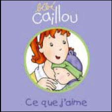 Bébé Caillou -  : Bébé Caillou Ce que j'aime