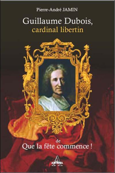 Guillaume Dubois, cardinal libertin de