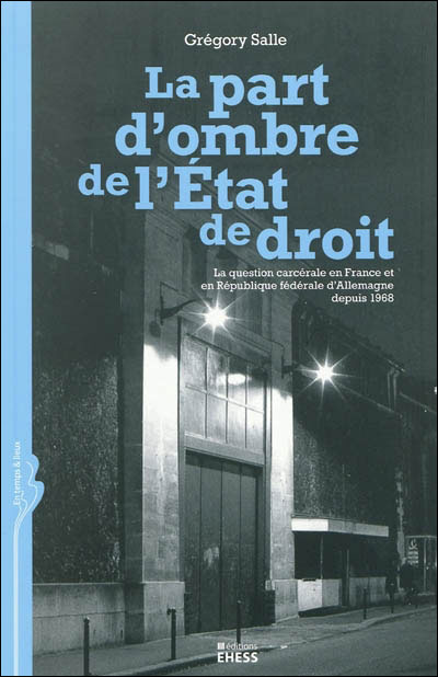 La part d'ombre de l'État de droit la question carcérale en France et en République fédérale d'Allemagne depuis 1968