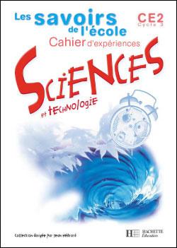 Les savoirs de l'école Sciences CE2 - Cahier d'expériences - Ed.2002