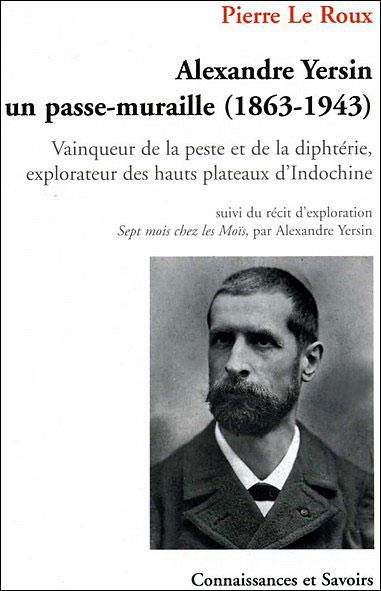 Alexandre Yersin, un passe-muraille,1863-1943