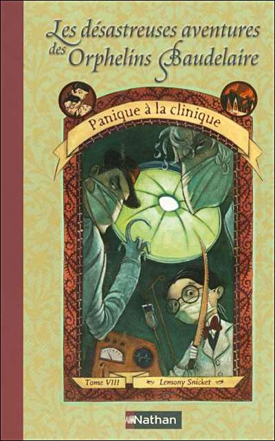 Les désastreuses aventures des orphelins Baudelaire - Tome 8 : Panique à la clinique